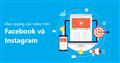Mẹo quảng cáo video trên Facebook và Instagram tăng sức hút cho thương hiệu