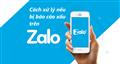 Cách xử lý nhanh nhóng nếu  bị báo cáo xấu trên Zalo
